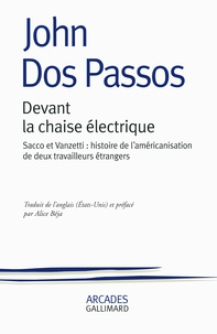 John Dos Passos - Devant la chaise électrique - Sacco et Vanzetti : histoire de l'américanisation de deux travailleurs étrangers.