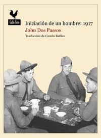 John Dos Passos et  Camila Batlles - Iniciación de un hombre: 1917 - Narrativas sobre la Primera Guerra Mundial.