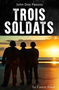 John Dos Passos - Trois soldats.
