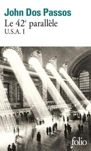 John Dos Passos - U.S.A. Tome 1 : Le 42e parallèle.
