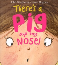 John Dougherty et Laura Hughes - There's a Pig Up My Nose!.
