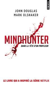 John Douglas et Mark Olshaker - Mindhunter - Dans la tête d'un profileur.