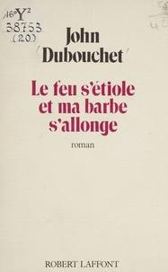 John Dubouchet - Le Feu s'étiole et ma barbe s'allonge.