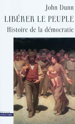 John Dunn - Libérer le peuple - Histoire de la démocratie.