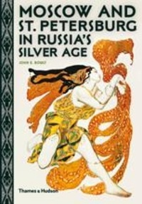 John E. Bowlt - Moscow and St. Petersburg in Russia's silver age.