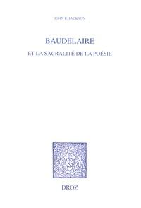 John E. Jackson - Baudelaire et la sacralité de la poésie.