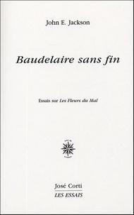 John-E Jackson - Baudelaire sans fin - Essai sur Les Fleurs du Mal.