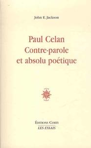 John E. Jackson - Paul Celan, contre-parole et absolu poétique.