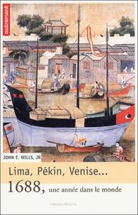 John-E Jr Wills - Lima, Pékin, Venise - 1688, une année dans le monde.
