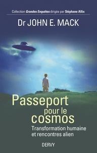 John E. Mack - Passeport pour le cosmos - Transformation humaine et rencontre alien.