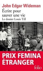 John Edgar Wideman - Ecrire pour sauver une vie - Le dossier Louis Till.