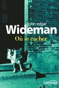 John-Edgar Wideman - Où se cacher.