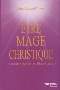 John-Edward Tang - Etre mage christique - La toute puissance du Fils en action.
