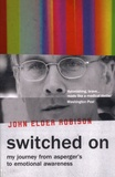 John Elder Robison - Swiched On - My Journey from Asperger's to Emotional Awareness.