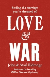 John Eldredge et Stasi Eldredge - Love & War.