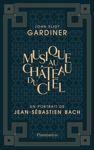 John Eliot Gardiner - Musique au château du ciel - Un portrait de Jean-Sébastien Bach.