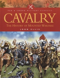 John Ellis - Cavalry - The History of Mounted Warfare.