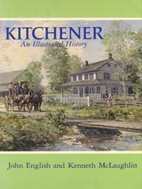 John English et Kenneth McLaughlin - Kitchener - An Illustrated History.