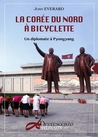 John Everard - La Corée du nord à bicyclette - Un diplomate à Pyongyang.