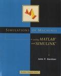 John F. Gardner - Simulations of Machines Using MATLAB and SIMULINK.