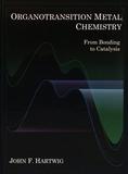 John F. Hartwig - Organotransition Metal Chemistry - From Bonding to Catalysis.