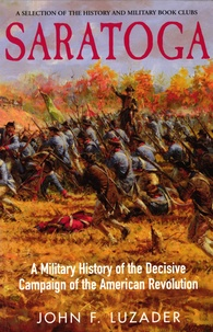 John F. Luzader - Saratoga - A Military History of the Decisive Campaign of the American Revolution.