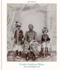 John Falconer - Under Indian Skies - 19th-century photography in India.