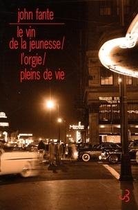 John Fante - Romans - Tome 2, Le vin de la jeunesse ; L'orgie ; Pleins de vie.