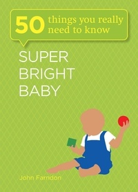 John Farndon - Super Bright Baby: 50 Things You Really Need to Know.