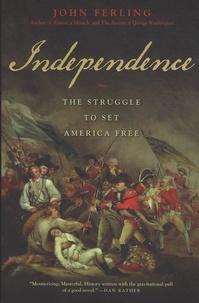 John Ferling - Independence - The Struggle to Set America Free.