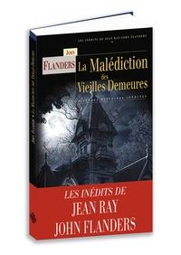 John Flanders - La malédiction des vieilles demeures - Suivi par Le garde-champêtre participe à l'enquête ; Le premier et dernier amour de mademoiselle Adèle ; Les sept petits singes.