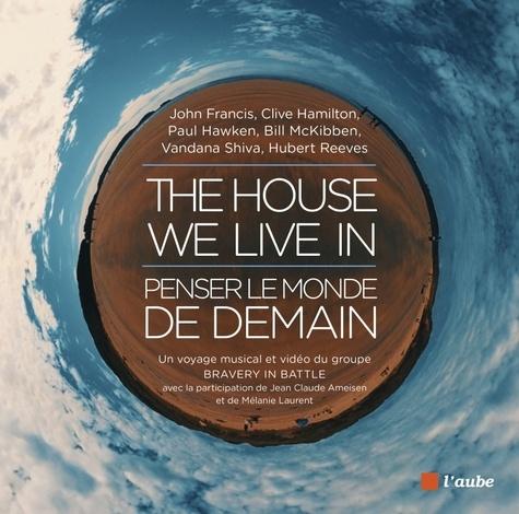 The House We Live In : penser le monde de demain  avec 1 DVD + 1 CD audio