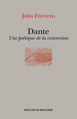 Dante. Une poétique de la conversion