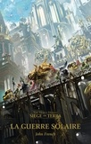 John French - The Horus Heresy Siege of Terra Tome 1 : La guerre solaire.
