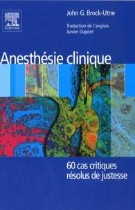 John G. Brock- Utne - Anesthésie clinique - 60 cas critiques résolus de justesse.