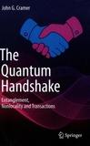 John G. Gramer - The Quantum Handshake - Entanglement, Nonlocality and Transactions.