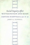 John G. Gunnell - Social Inquiry After Wittgenstein & Kuhn - Leaving Everything as It Is.