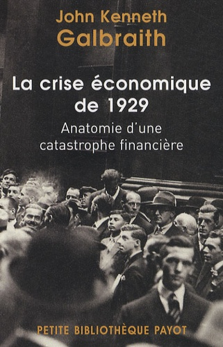 John Galbraith - La crise économique de 1929 - Anatomie d'une catastrophe financière.