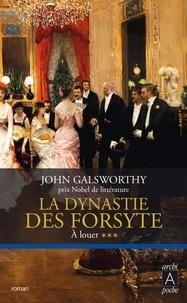 John Galsworthy - La dynastie des Forsyte, Tome 3 - À louer.