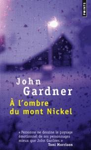 John Gardner - A l'ombre du mont nickel.