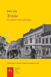 John Gay - Trivia et autres vues urbaines.