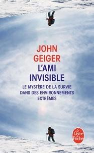 John Geiger - L'ami invisible - Le mystère de la survie dans les environnements extrêmes.