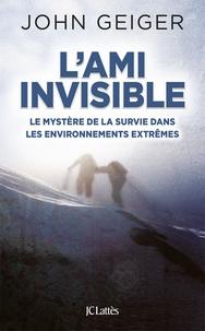 L'ami invisible- Le mystère de la survie dans les environnements extrêmes - John Geiger |