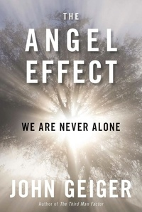 John Geiger - The Angel Effect - The Powerful Force That Ensures We Are Never Alone.