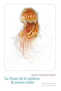 John George Wood - Le fouet de la Méduse & autres récits.