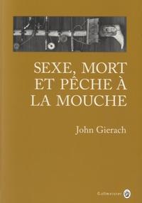 John Gierach - Sexe, mort et pêche à la mouche.