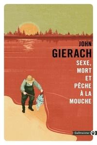 Téléchargez gratuitement des livres électroniques pdf Sexe, mort et pêche à la mouche  par John Gierach