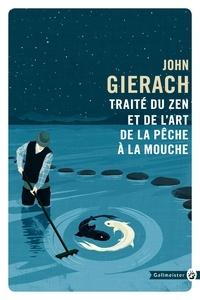 John Gierach - Traité du zen et de l'art de la pêche à la mouche.