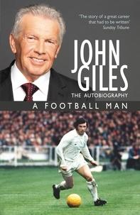 John Giles - John Giles: A Football Man - My Autobiography - The heart of the game.