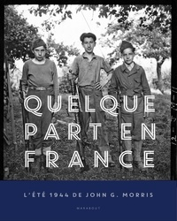 John Godfrey Morris et Robert Pledge - Quelque part en France - L'été 1944 de John G. Morris.